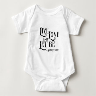 Shakespeare Quote Apparel, Live Love Let Let Be Baby Bodysuit