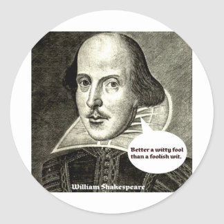 Shakespeare quote; Better a witty fool than a fool Classic Round Sticker