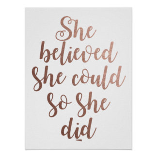 """""""She Believed She Could So She Did"""" Rose Gold Poster"""