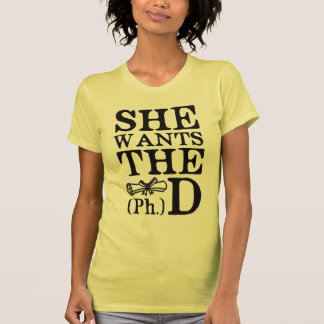 She Wants the PhD Shirts