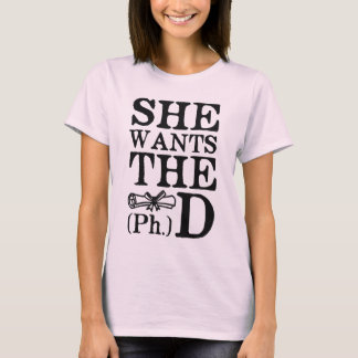 She Wants the PhD T-Shirt