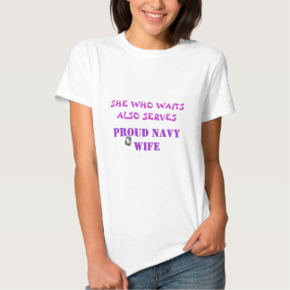 SHE WHO WAITS ALSO SERVES, PROUD NAVY WIFE T-SHIRT
