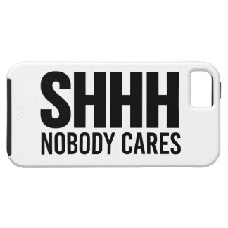 Shhh Nobody Cares iPhone 5 Case