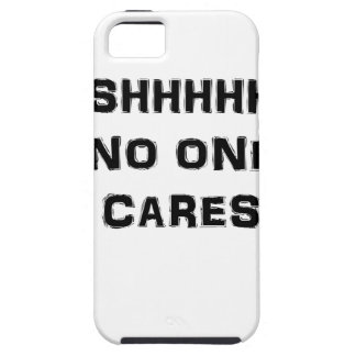 SHHHHH NO ONE CARES CASE FOR THE iPhone 5