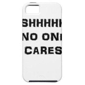 SHHHHH NO ONE CARES iPhone 5 CASE