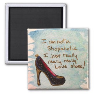 Shoe Lover's Magnet 4 - I am not a Shopaholic
