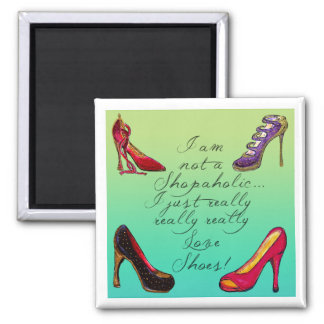 Shoe Lover's Magnet 6 - I am not a Shopaholic