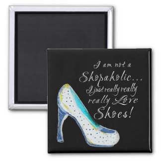 Shoe Lover's Magnet 7 - I am not a Shopaholic