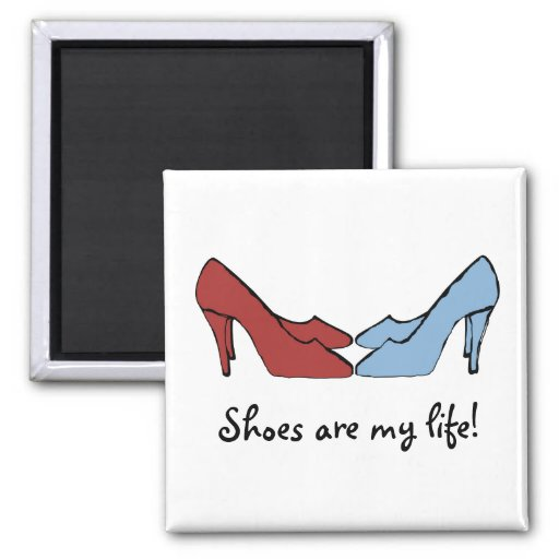 Shoes Are My Life Fridge Magnet