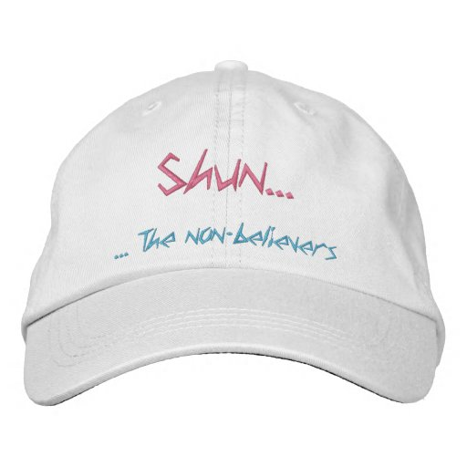 Shun... The non-believers Embroidered Hats