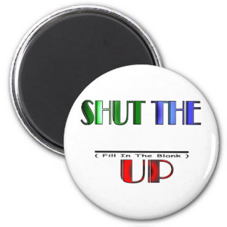 SHUT THE (Fill In The Blank) UP 6 Cm Round Magnet