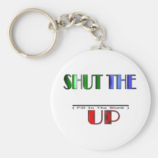 SHUT THE (Fill In The Blank) UP Basic Round Button Key Ring
