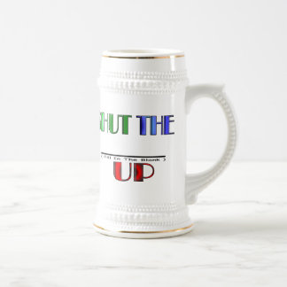 SHUT THE (Fill In The Blank) UP Beer Steins