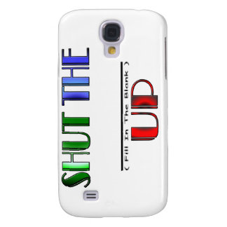 SHUT THE (Fill In The Blank) UP Galaxy S4 Cover