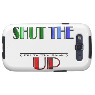 SHUT THE (Fill In The Blank) UP Galaxy S3 Case