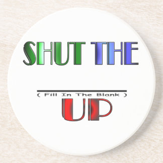 SHUT THE (Fill In The Blank) UP Beverage Coasters