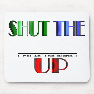 SHUT THE (Fill In The Blank) UP Mouse Pad