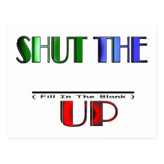 SHUT THE (Fill In The Blank) UP Postcard