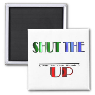 SHUT THE (Fill In The Blank) UP Square Magnet