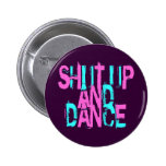 SHUT UP AND DANCE BUTTON