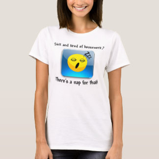 Sick&tired of housework? There's a nap for that! T-Shirt