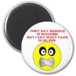 Silence Is Golden But I Say Duct Tape Is Silver Fridge Magnet