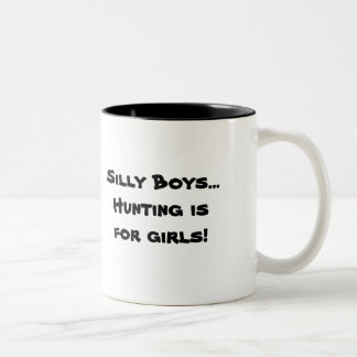 Silly Boys... Hunting is for girls! Two-Tone Coffee Mug