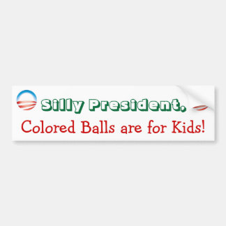Silly President, Colored Balls are for Kids! Car Bumper Sticker
