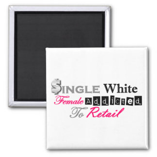 Single White Female Addicted To Retail Square Magnet