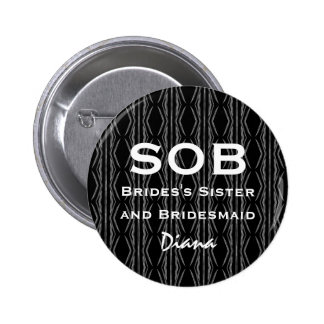 Sister of Bride and Bridesmaid SOB Funny Wedding Pinback Buttons