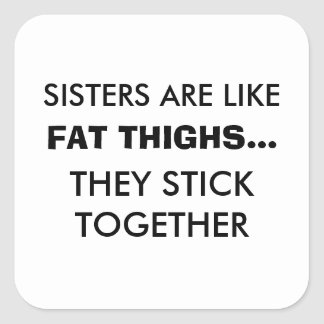 Sisters Are Like Fat Thighs Sticker