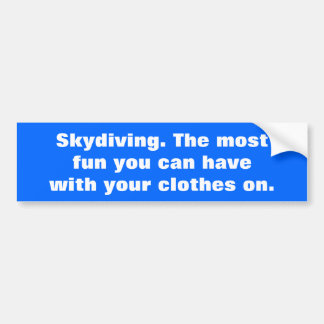 Skydiving, The most fun you can have Bumper Sticker
