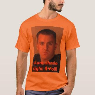 slam shade tight 4 role! T-Shirt