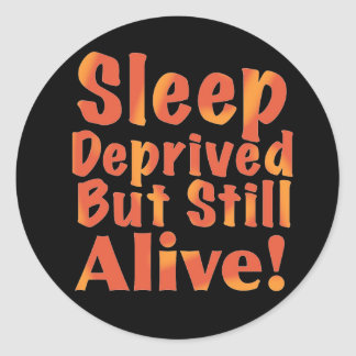 Sleep Deprived But Still Alive in Fire Tones Classic Round Sticker