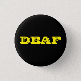 "Small black pin/button, ""DEAF"" in bright yellow 3 Cm Round Badge"