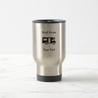 """Small House. Huge Yard."" RV Themed Travel Mug"