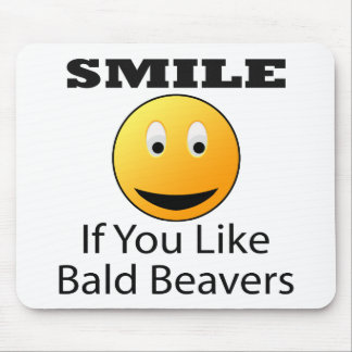 Smile If You Like Bald Beaver Mouse Pads