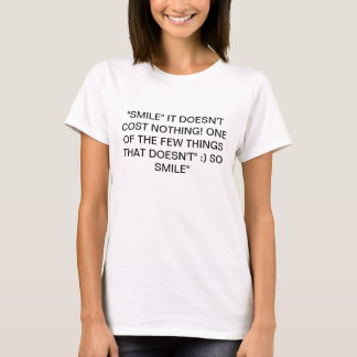 SMILE IT DOESN'T COST NOTHING T-Shirt