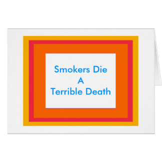 Smokers Die A Terrible Death Greeting Card