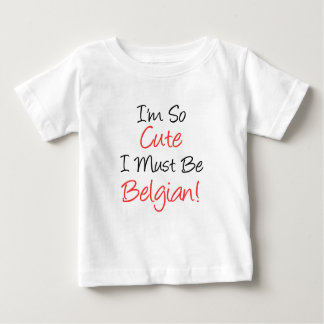 So Cute I Must Be Belgian Baby T-Shirt