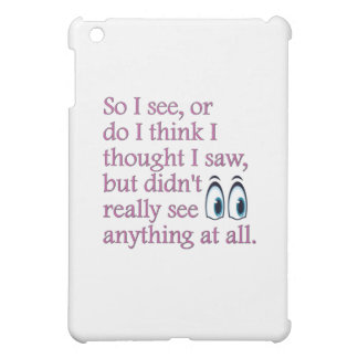 """So I see"" Humor Design Case For The iPad Mini"