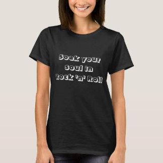 Soak your soul in Rock 'n' Roll T-Shirt
