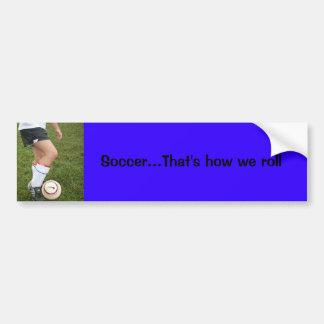 soccer That's how we roll Bumper Sticker