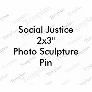 "Social Justice 2x3""  Photo Sculpture Pin"