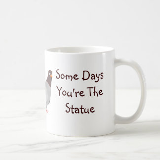 Some Days You re The Pigeon Some Days The Statue Coffee Mug