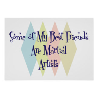 Some of My Best Friends Are Martial Artists Print