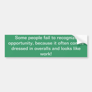 Some people fail to recognize opportunity..... bumper sticker