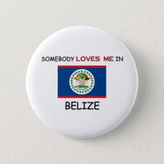 Somebody Loves Me In BELIZE 6 Cm Round Badge