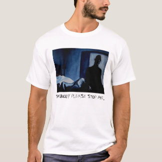 SOMEBODY PLEASE STOP ME... T-Shirt