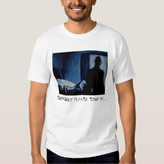 SOMEBODY PLEASE STOP ME... TEE SHIRT